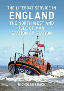 The Lifeboat Service in England: The North West and Isle of Man: Station by Station