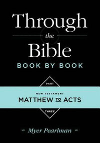 ThroughtheBibleBookbyBook:Volume3:NewTestamentMatthewtoActs[MyerPearlman]
