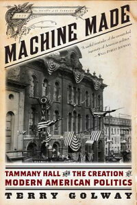 MachineMade:TammanyHallandtheCreationofModernAmericanPolitics[TerryGolway]