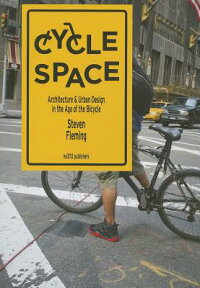 CycleSpace:ArchitectureandUrbanDesignintheAgeoftheBicycle[StevenFleming]