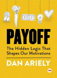 Payoff:TheHiddenLogicThatShapesOurMotivations[DanAriely]