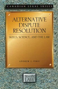 AlternativeDisputeResolution:Skills,Science,andtheLaw[AndrewJ.Pirie]
