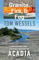 Granite, Fire, and Fog: The Natural and Cultural History of Acadia