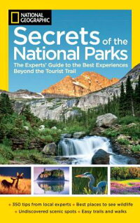 NationalGeographicSecretsoftheNationalParks:TheExperts'GuidetotheBestExperiencesBeyond[NationalGeographic]