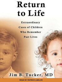 ReturntoLife:ExtraordinaryCasesofChildrenWhoRememberPastLives[JimB.Tucker]