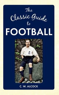 TheClassicGuidetoFootball[CharlesW.Alcock]