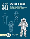 Draw 50 Outer Space: The Step-By-Step Way to Draw Astronauts, Rockets, Space Stations, Planets, Mete
