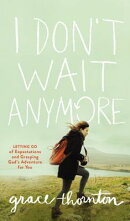 I Don't Wait Anymore: Letting Go of Expectations and Grasping God's Adventure for You