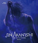 JIN AKANISHI LIVE 2017 in YOYOGI 〜Resume〜【Blu-ray】