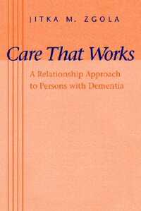 CareThatWorks:ARelationshipApproachtoPersonswithDementia[JitkaM.Zgola]