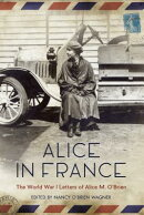 Alice in France: The World War I Letters of Alice M. O Brien