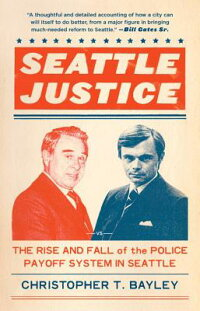 SeattleJustice:TheRiseandFallofthePolicePayoffSysteminSeattle[ChristopherT.Bayley]