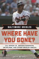 Baltimore Orioles: Where Have You Gone? Cal Ripken Jr., Brooks Robinson, Jim Palmer, and Other Oriol