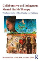 Collaborative and Indigenous Mental Health Therapy: T Taihono Stories of M Ori Healing and Psychiatr