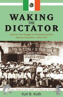 Waking the Dictator: Veracruz, the Struggle for Federalism and the Mexican Revolution 1824-1927