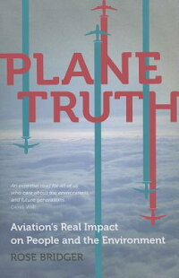 PlaneTruth:Aviation'sRealImpactonPeopleandtheEnvironment[RoseBridger]