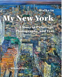 WalksinMyNewYork::AStoryinPaintings,Photographs,andText[MikaelOlrik]