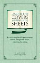 Under the Covers and Between the Sheets: The Inside Story Behind Classic Characters, Authors, Unforg