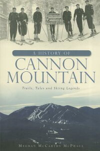 AHistoryofCannonMountain:Trails,Tales,andSkiLegends