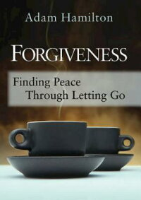 Forgiveness:FindingPeaceThroughLettingGo[AdamHamilton]