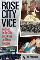 Rose City Vice: Portland in the 70's a Dirty Cops and Dirty Robbers