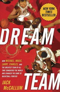 DreamTeam:HowMichael,Magic,Larry,Charles,andtheGreatestTeamofAllTimeConqueredtheWorl