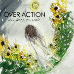 ALLNEEDISLOVE[OVERACTION]