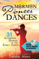 Mormon Pioneer Dances: 31 Authentic Dances of the Early Saints [With DVD]