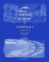 TheNewFarmer'sAlmanac,Volume3:CommonsofSky,Knowledge,Land,Water[Greenhorns]