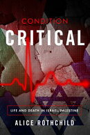 Condition Critical: Life and Death in Israel/Palestine