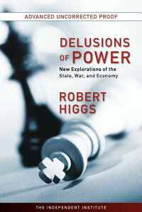 DelusionsofPower:NewExplorationsoftheState,War,andEconomy
