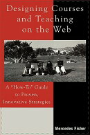 Designing Courses and Teaching on the Web: A 'How-To' Guide to Proven, Innovative Strategies