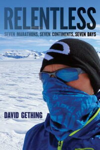 Relentless:SevenMarathons,SevenContinents,SevenDays[DavidGething]