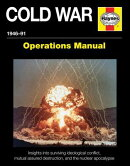 Cold War 1946-91: Insights Into Surviving Ideological Conflict, Mutual Assured Destruction, and the