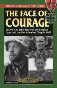 TheFaceofCourage:The98MenWhoReceivedtheKnight'sCrossandtheClose-CombatClaspinGold