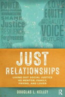 Just Relationships: Living Out Social Justice as Mentor, Family, Friend, and Lover