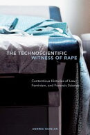 The Technoscientific Witness of Rape: Contentious Histories of Law, Feminism, and Forensic Science