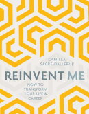 Reinvent Me: How to Transform Your Life & Career
