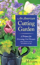 An American Cutting Garden: A Primer for Growing Cut Flowers Where Summers Are Hot and Winters Are C