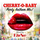 Cherry-O-Baby Party Anthem Mix! Mixed by DJ EARNEE