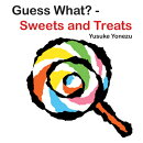 GUESS WHAT?:SWEETS AND TREATS(BB)