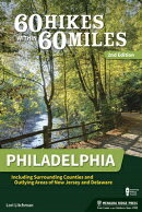 60 Hikes Within 60 Miles: Philadelphia: Including Surrounding Counties and Outlying Areas of New Jer
