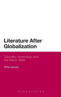 LiteratureAfterGlobalization:Textuality,TechnologyandtheNation-State[PhilipLeonard]