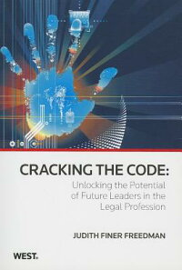 CrackingtheCode:UnlockingthePotentialofFutureLeadersintheLegalProfession,2010Ed.[JudithFinerFreedman]