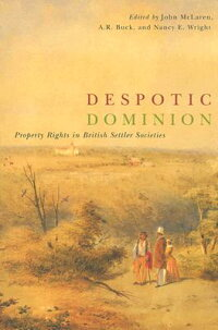 DespoticDominion:PropertyRightsinBritishSettlerSocieties[JohnMcLaren]
