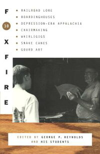 Foxfire10:RailroadLore,Boardinghouses,Depression-EraAppalachia,ChairMaking,Whirligigs,Snak[GeorgeP.Reynolds]