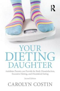 YourDietingDaughter:AntidotesParentsCanProvideforBodyDissatisfaction,ExcessiveDieting,an[CarolynCostin]