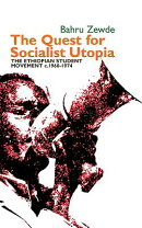 The Quest for Socialist Utopia: The Ethiopian Student Movement, C. 1960-1974