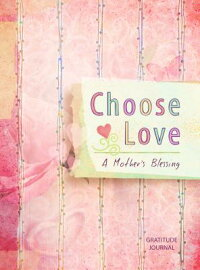 ChooseLove:AMother'sBlessingGratitudeJournal[CrystalPaine]