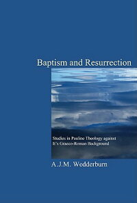 BaptismandResurrection:StudiesinPaulineTheologyAgainstItsGraeco-RomanBackground